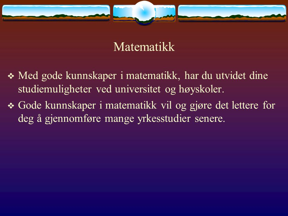 Matematikk  Matematikk er et gammelt fag med røtter i mange kulturer.
