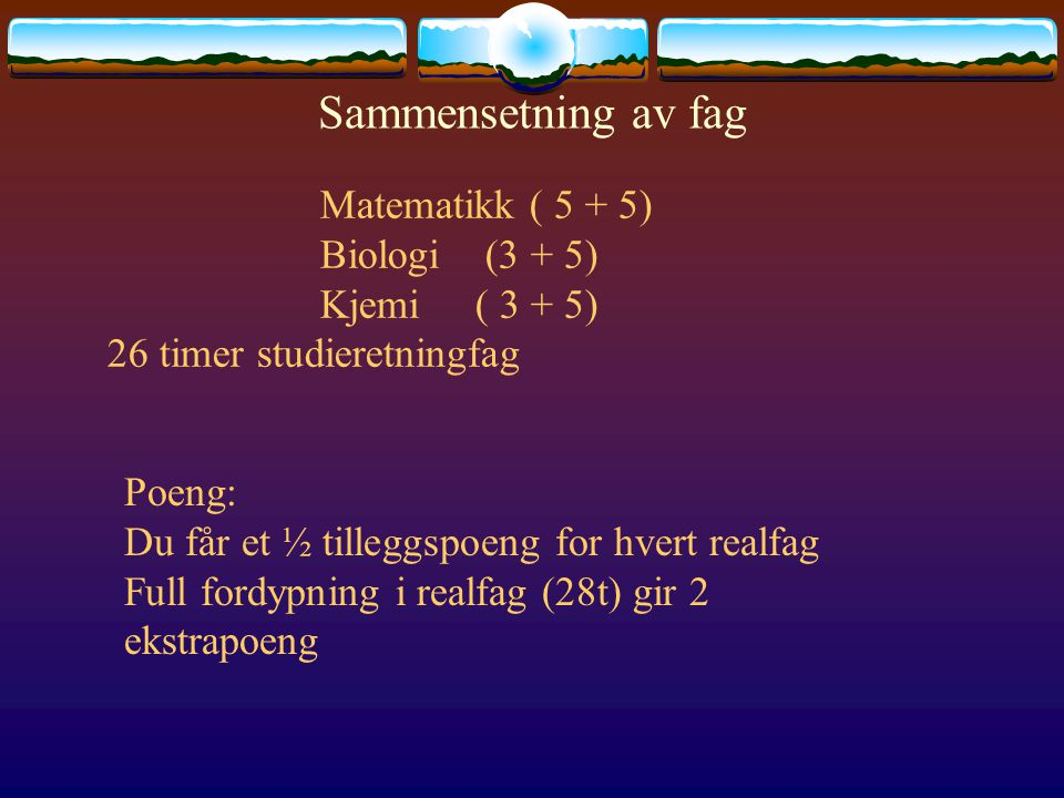 Sammensetning av fag Matematikk (5 + 5) Fysikk ( 5 + 5) Kjemi ( 3 + 5) 28 timer studieretningsfag - stor fordypning Matematikk (5 + 5) Fysikk ( 5 + 5) 20 timer studieretningsfag