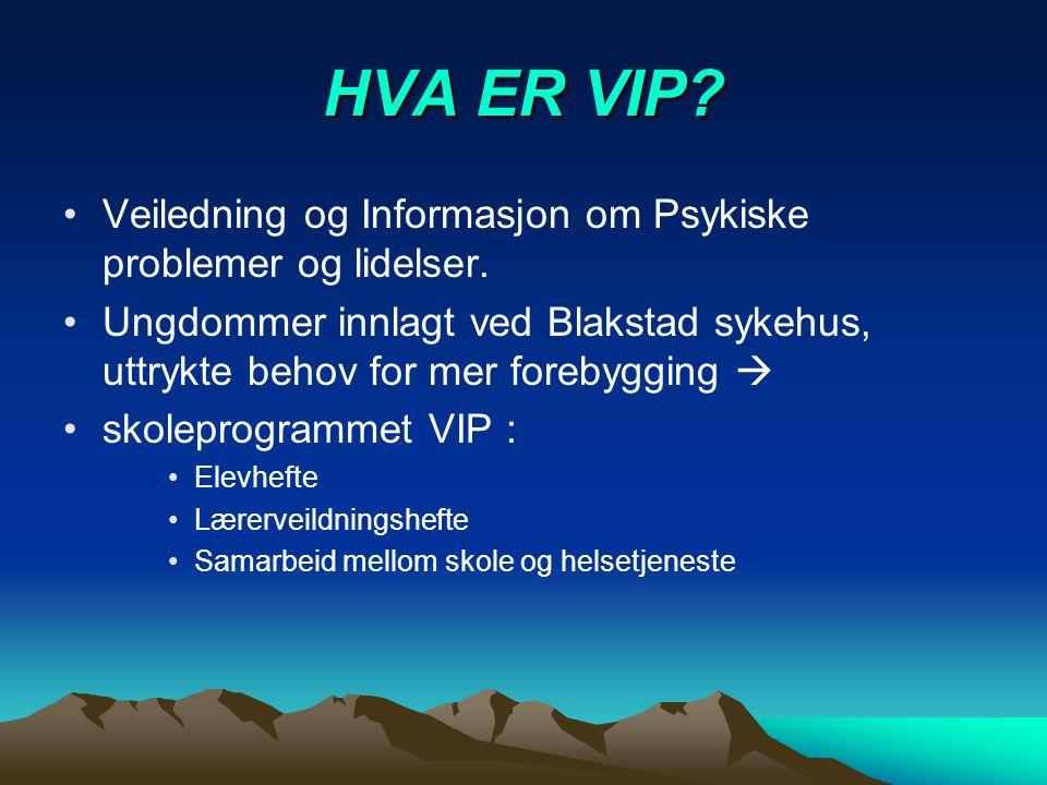 HVA ER VIP? Veiledning og Informasjon om Psykiske problemer og lidelser. Ungdommer innlagt ved Blakstad sykehus, uttrykte behov for mer forebygging 