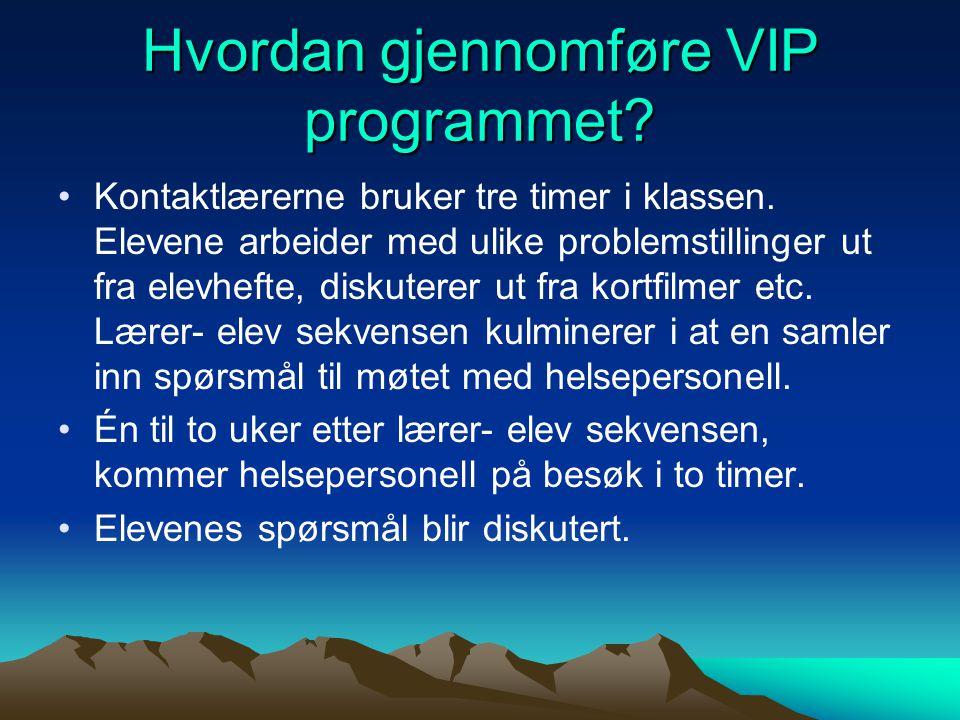 Hvordan gjennomføre VIP programmet? Kontaktlærerne bruker tre timer i klassen. Elevene arbeider med ulike problemstillinger ut fra elevhefte, diskuter