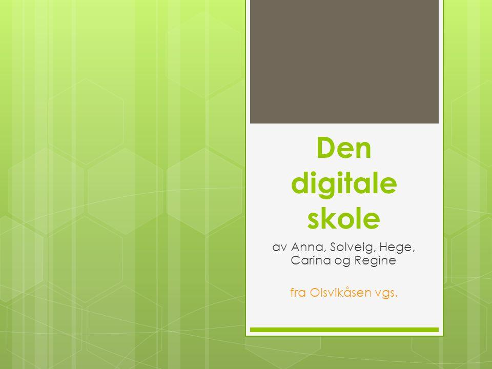 Den digitale skole av Anna, Solveig, Hege, Carina og Regine fra Olsvikåsen vgs.