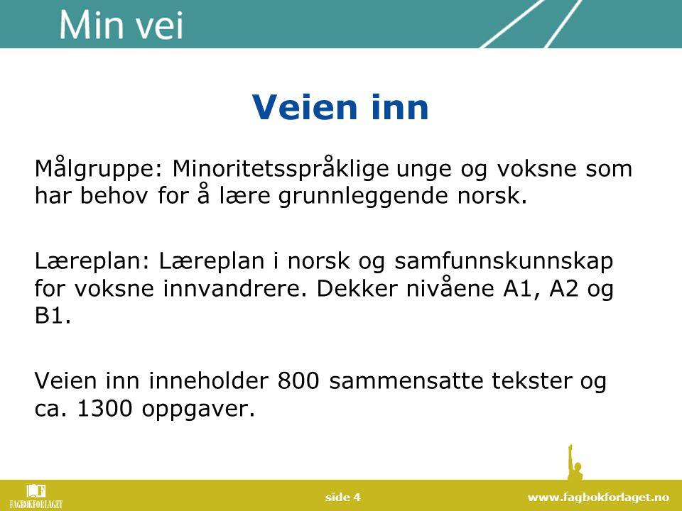 www.fagbokforlaget.noside 4 Veien inn Målgruppe: Minoritetsspråklige unge og voksne som har behov for å lære grunnleggende norsk. Læreplan: Læreplan i