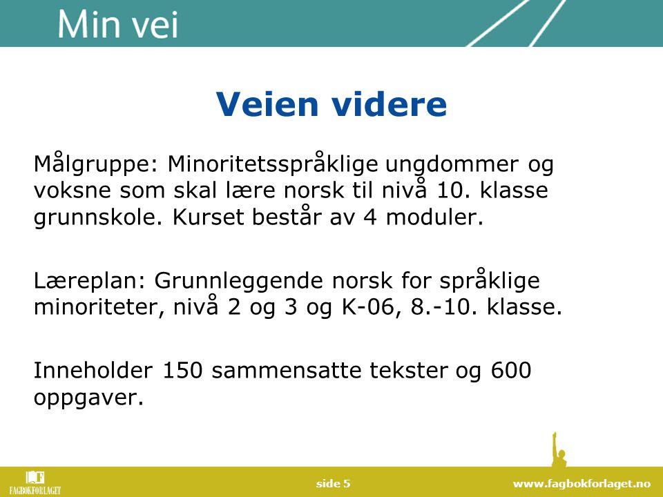 www.fagbokforlaget.noside 5 Veien videre Målgruppe: Minoritetsspråklige ungdommer og voksne som skal lære norsk til nivå 10. klasse grunnskole. Kurset