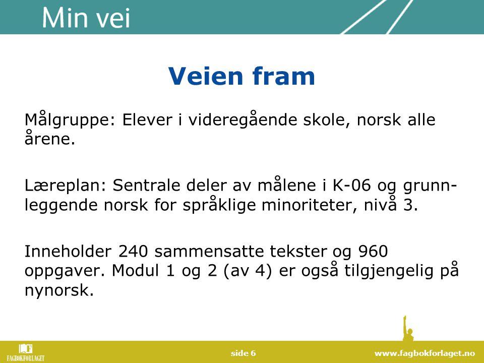 www.fagbokforlaget.noside 6 Veien fram Målgruppe: Elever i videregående skole, norsk alle årene. Læreplan: Sentrale deler av målene i K-06 og grunn- l