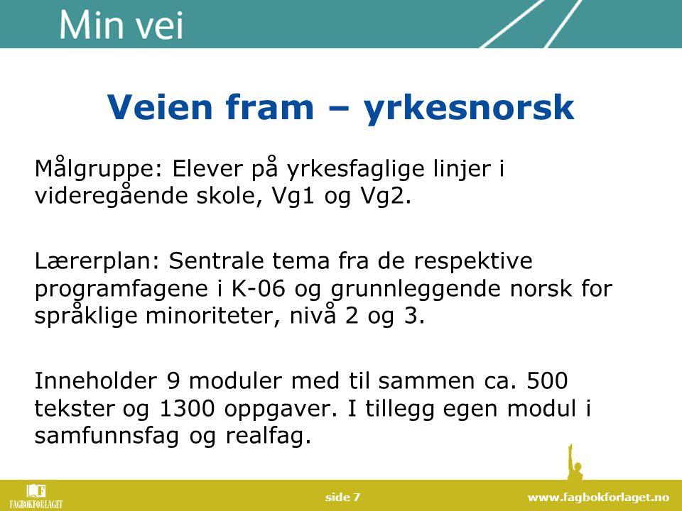 www.fagbokforlaget.noside 7 Veien fram – yrkesnorsk Målgruppe: Elever på yrkesfaglige linjer i videregående skole, Vg1 og Vg2. Lærerplan: Sentrale tem