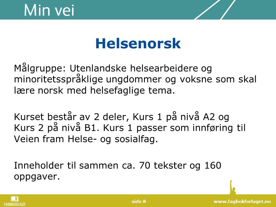 www.fagbokforlaget.noside 8 Helsenorsk Målgruppe: Utenlandske helsearbeidere og minoritetsspråklige ungdommer og voksne som skal lære norsk med helsef