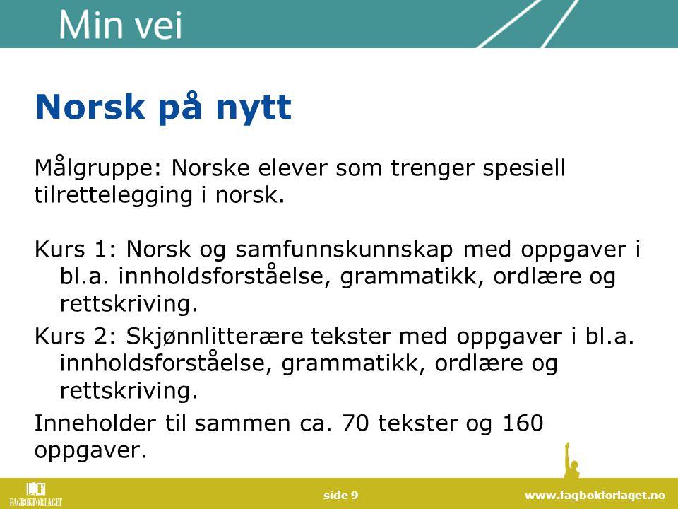 www.fagbokforlaget.noside 9 Norsk på nytt Målgruppe: Norske elever som trenger spesiell tilrettelegging i norsk. Kurs 1: Norsk og samfunnskunnskap med