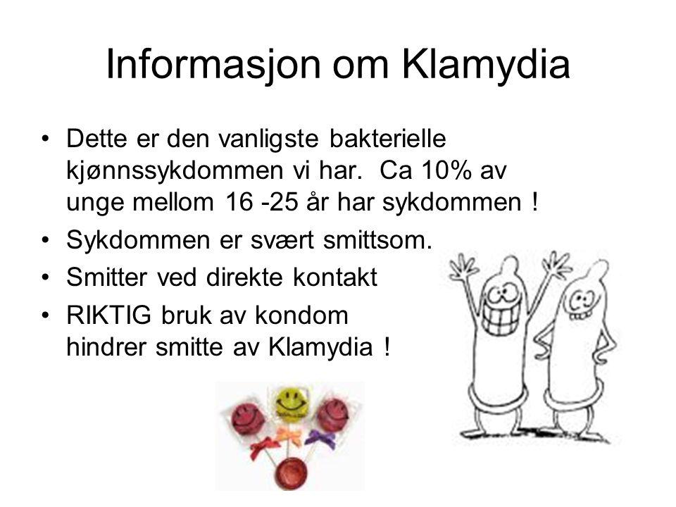 Informasjon om Klamydia Dette er den vanligste bakterielle kjønnssykdommen vi har. Ca 10% av unge mellom 16 -25 år har sykdommen ! Sykdommen er svært
