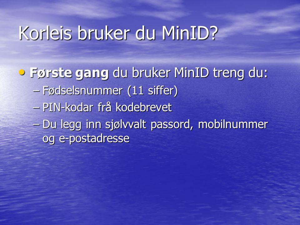 Korleis bruker du MinID? Første gang du bruker MinID treng du: Første gang du bruker MinID treng du: –Fødselsnummer (11 siffer) –PIN-kodar frå kodebre