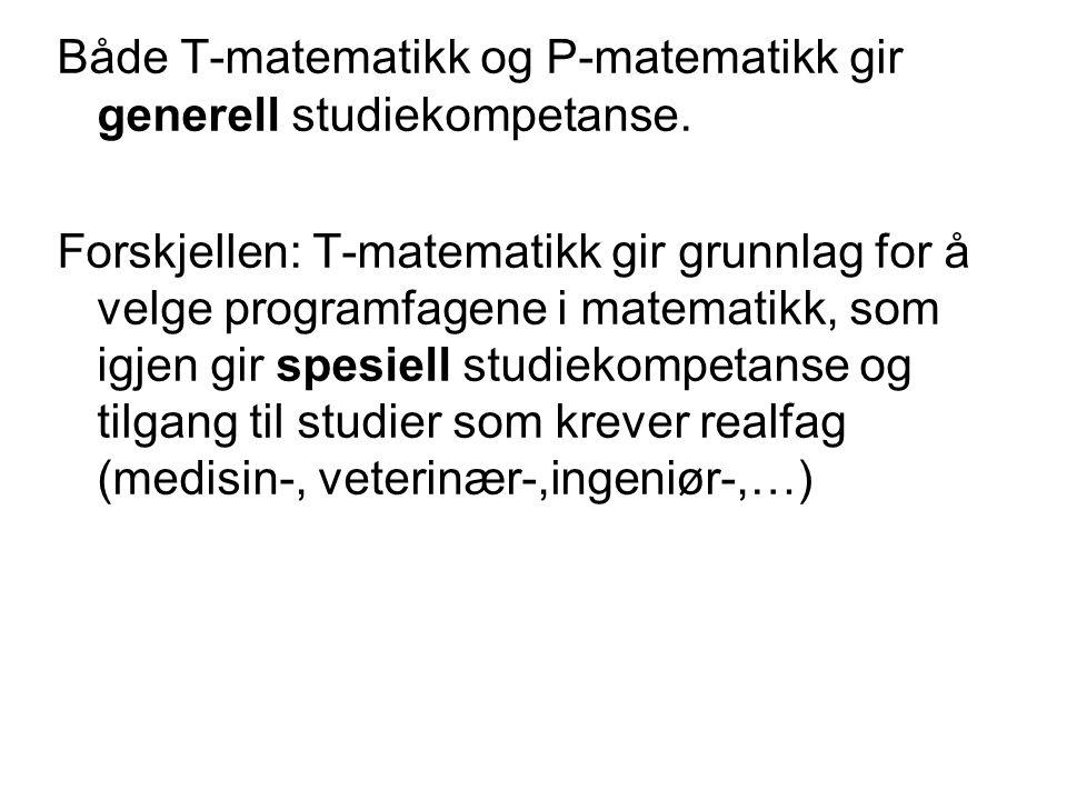 Både T-matematikk og P-matematikk gir generell studiekompetanse.