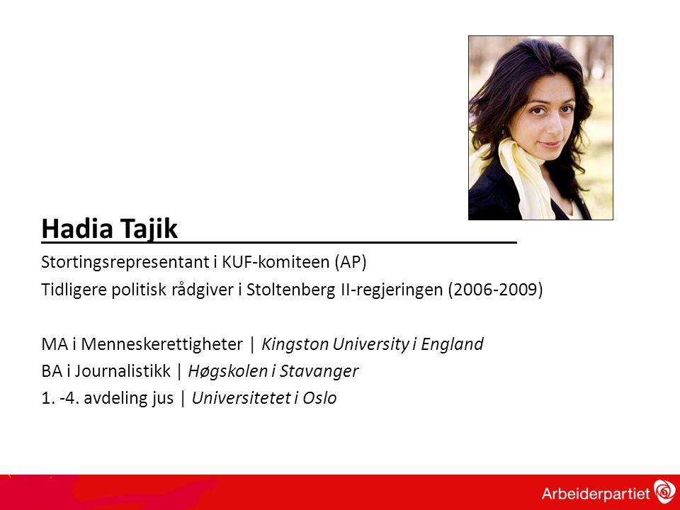 Hadia Tajik Stortingsrepresentant i KUF-komiteen (AP) Tidligere politisk rådgiver i Stoltenberg II-regjeringen (2006-2009) MA i Menneskerettigheter |