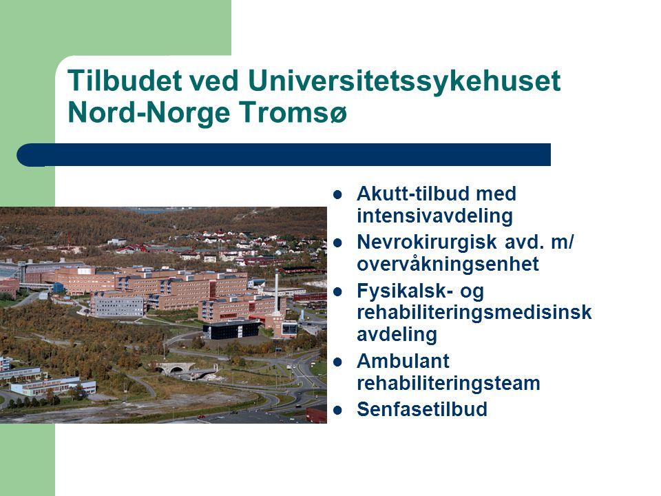 Tilbudet ved Universitetssykehuset Nord-Norge Tromsø Akutt-tilbud med intensivavdeling Nevrokirurgisk avd. m/ overvåkningsenhet Fysikalsk- og rehabili