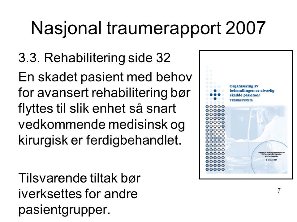 Nasjonal traumerapport 2007 7 3.3. Rehabilitering side 32 En skadet pasient med behov for avansert rehabilitering bør flyttes til slik enhet så snart