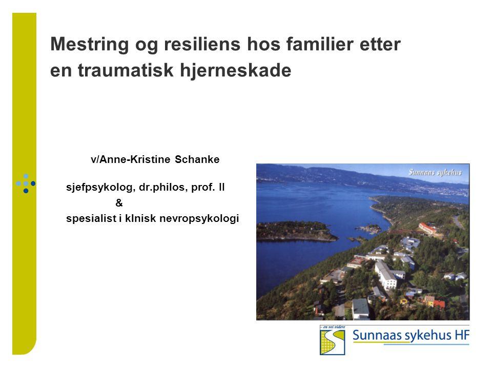 Mestring og resiliens hos familier etter en traumatisk hjerneskade v/Anne-Kristine Schanke sjefpsykolog, dr.philos, prof. II & spesialist i klnisk nev