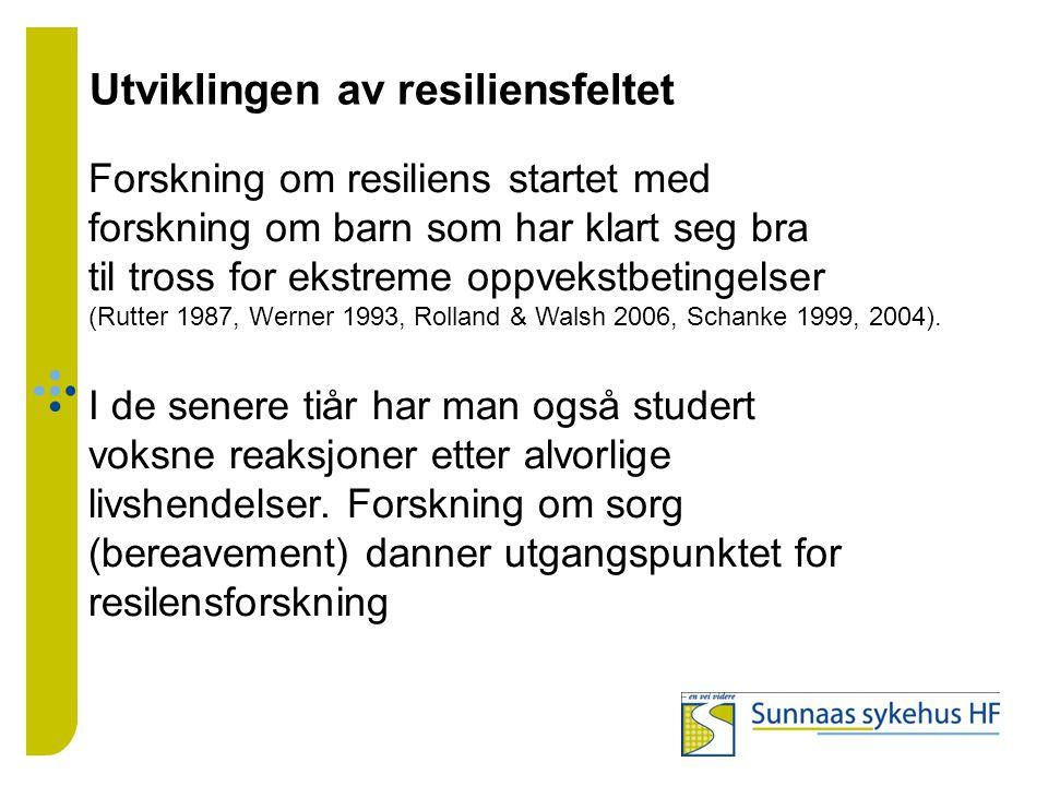 Utviklingen av resiliensfeltet Forskning om resiliens startet med forskning om barn som har klart seg bra til tross for ekstreme oppvekstbetingelser (