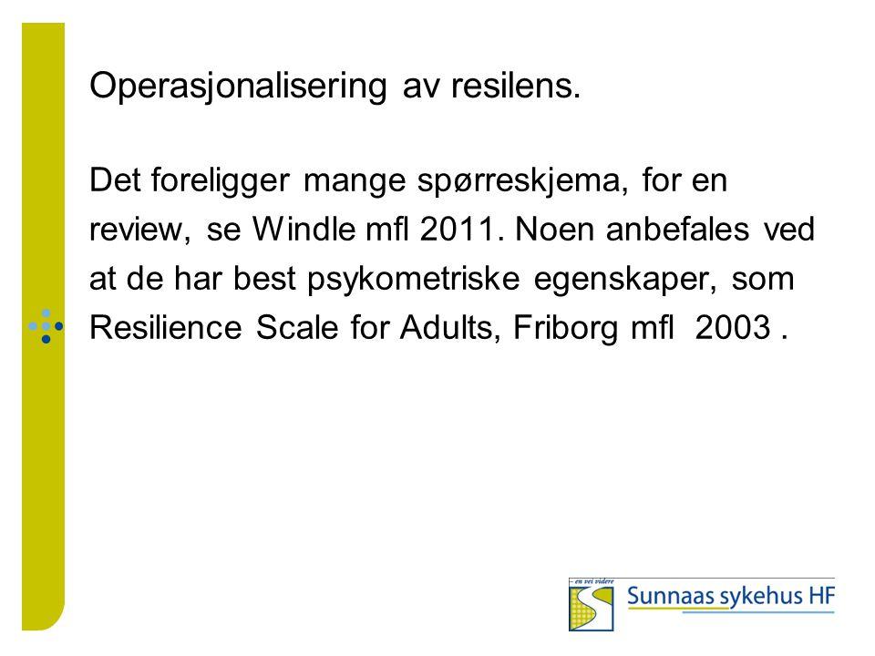 Operasjonalisering av resilens. Det foreligger mange spørreskjema, for en review, se Windle mfl 2011. Noen anbefales ved at de har best psykometriske