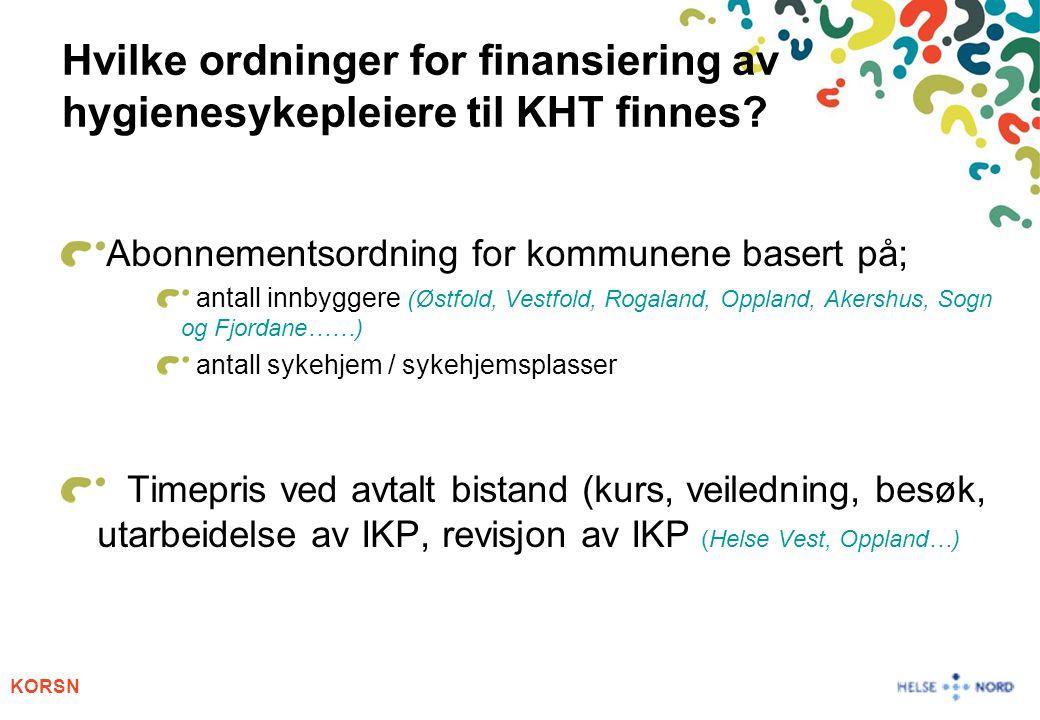 KORSN Hvilke ordninger for finansiering av hygienesykepleiere til KHT finnes? Abonnementsordning for kommunene basert på; antall innbyggere (Østfold,