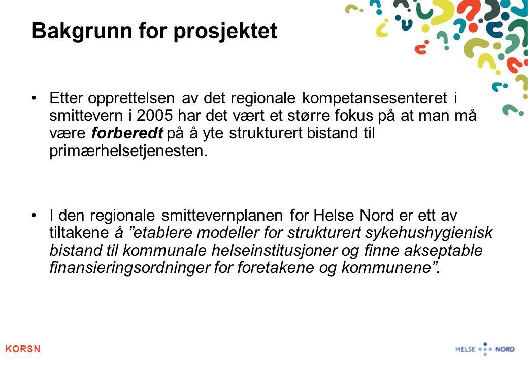 KORSN Bakgrunn for prosjektet Etter opprettelsen av det regionale kompetansesenteret i smittevern i 2005 har det vært et større fokus på at man må være forberedt på å yte strukturert bistand til primærhelsetjenesten.