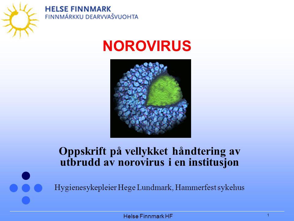 Helse Finnmark HF 1 NOROVIRUS Oppskrift på vellykket håndtering av utbrudd av norovirus i en institusjon Hygienesykepleier Hege Lundmark, Hammerfest s