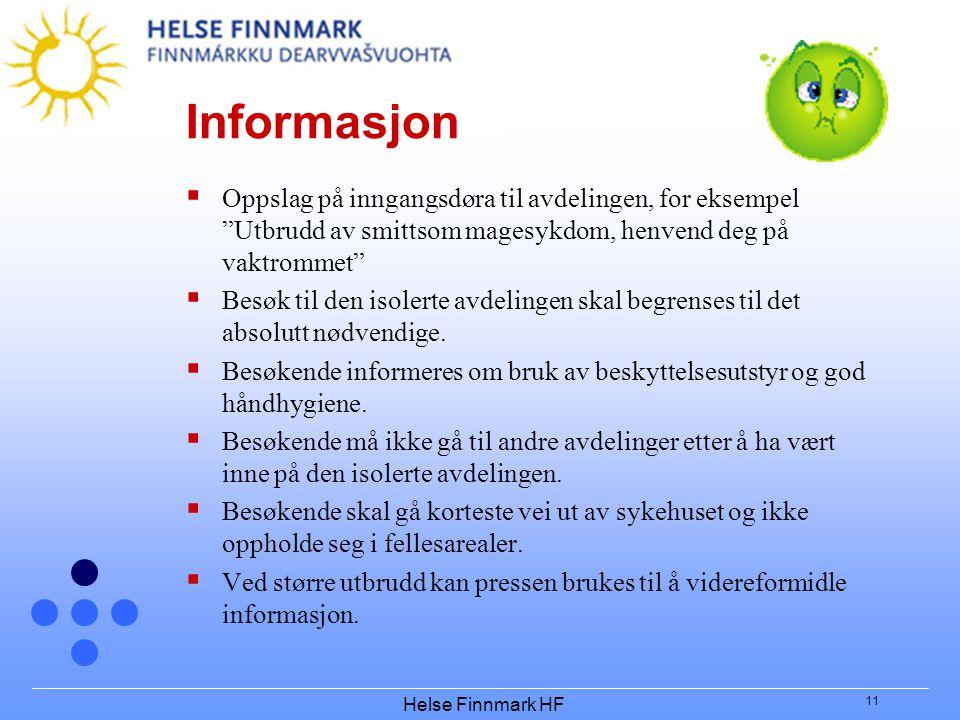 """Helse Finnmark HF 11 Informasjon  Oppslag på inngangsdøra til avdelingen, for eksempel """"Utbrudd av smittsom magesykdom, henvend deg på vaktrommet"""" """