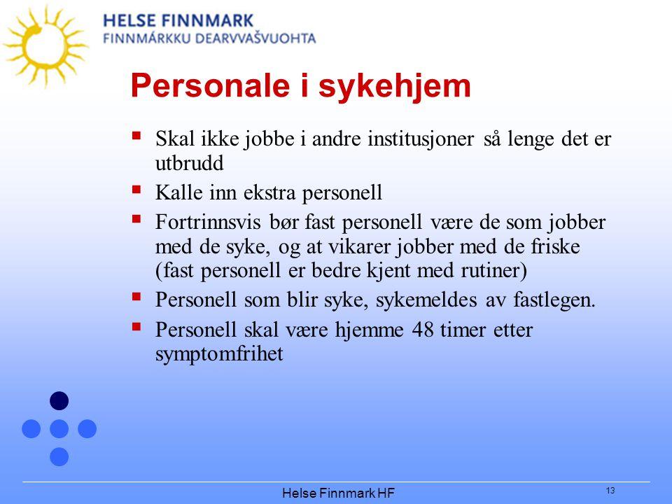 Helse Finnmark HF 13 Personale i sykehjem  Skal ikke jobbe i andre institusjoner så lenge det er utbrudd  Kalle inn ekstra personell  Fortrinnsvis