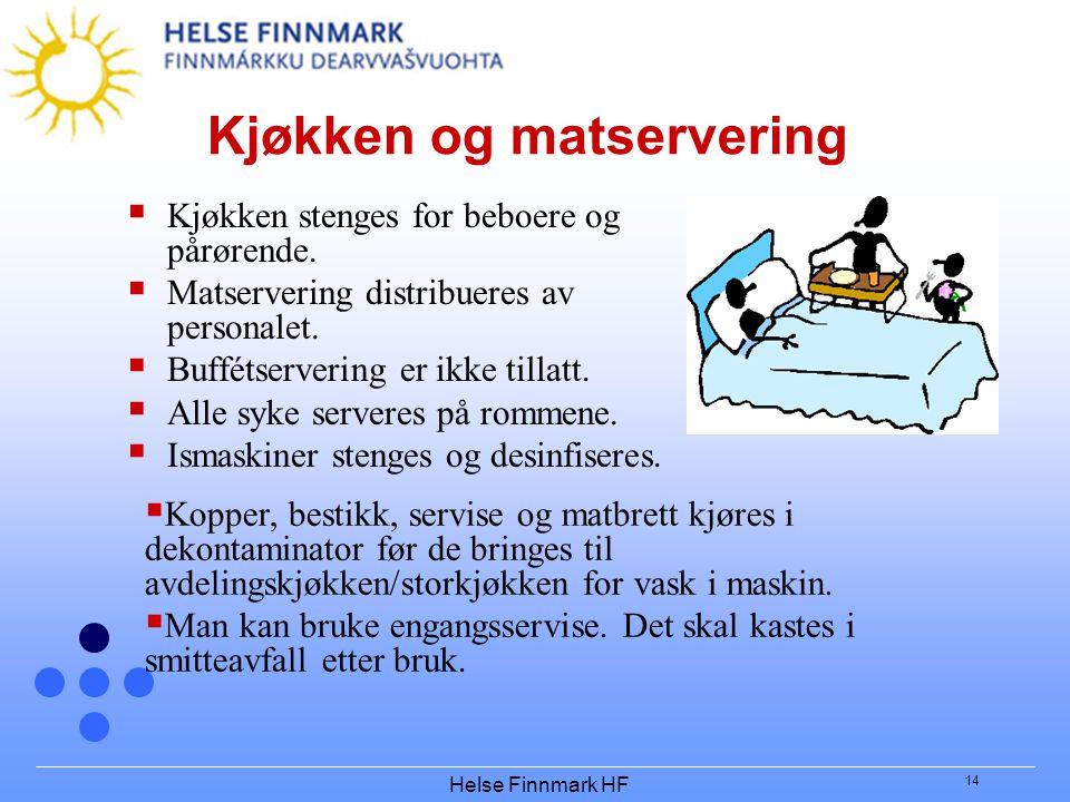 Helse Finnmark HF 14 Kjøkken og matservering  Kjøkken stenges for beboere og pårørende.  Matservering distribueres av personalet.  Buffétservering