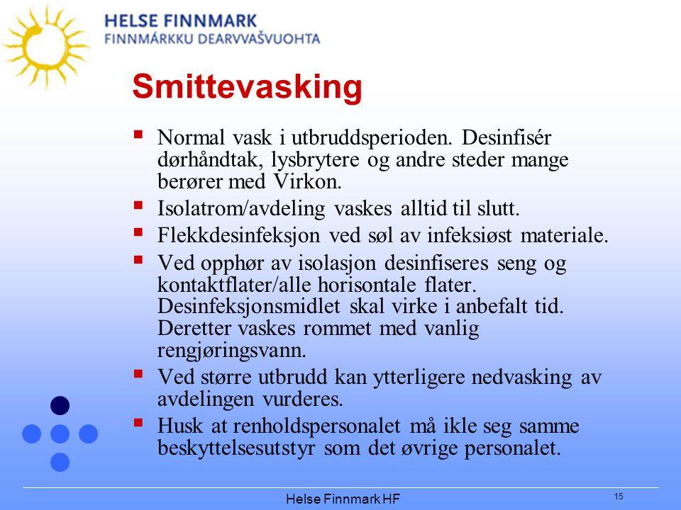 Helse Finnmark HF 15 Smittevasking  Normal vask i utbruddsperioden. Desinfisér dørhåndtak, lysbrytere og andre steder mange berører med Virkon.  Iso