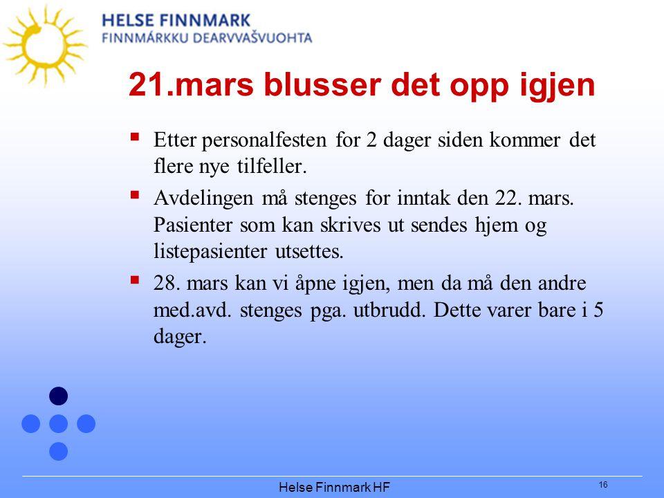 Helse Finnmark HF 16 21.mars blusser det opp igjen  Etter personalfesten for 2 dager siden kommer det flere nye tilfeller.  Avdelingen må stenges fo