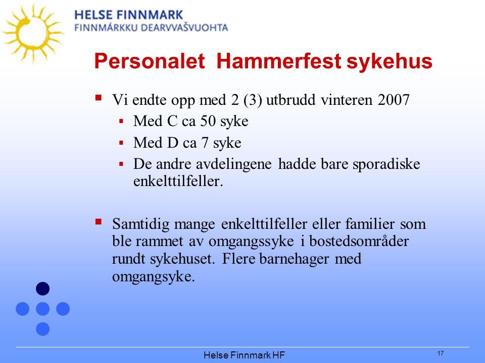 Helse Finnmark HF 17 Personalet Hammerfest sykehus  Vi endte opp med 2 (3) utbrudd vinteren 2007  Med C ca 50 syke  Med D ca 7 syke  De andre avde