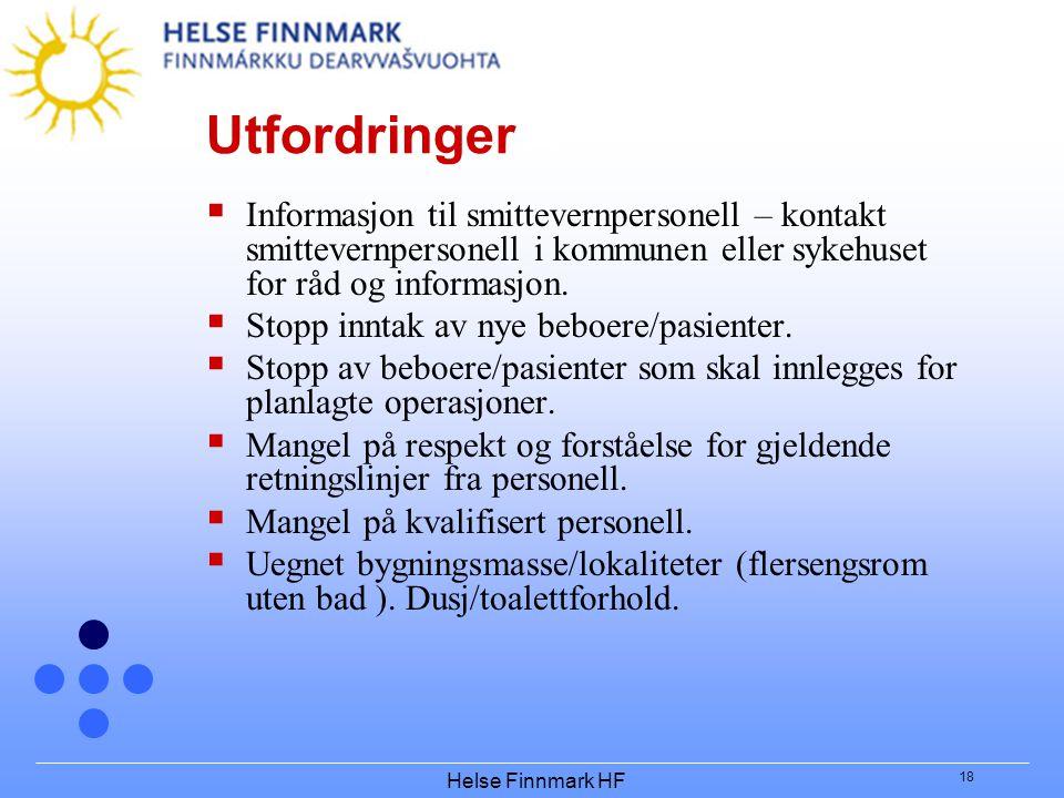 Helse Finnmark HF 18 Utfordringer  Informasjon til smittevernpersonell – kontakt smittevernpersonell i kommunen eller sykehuset for råd og informasjo