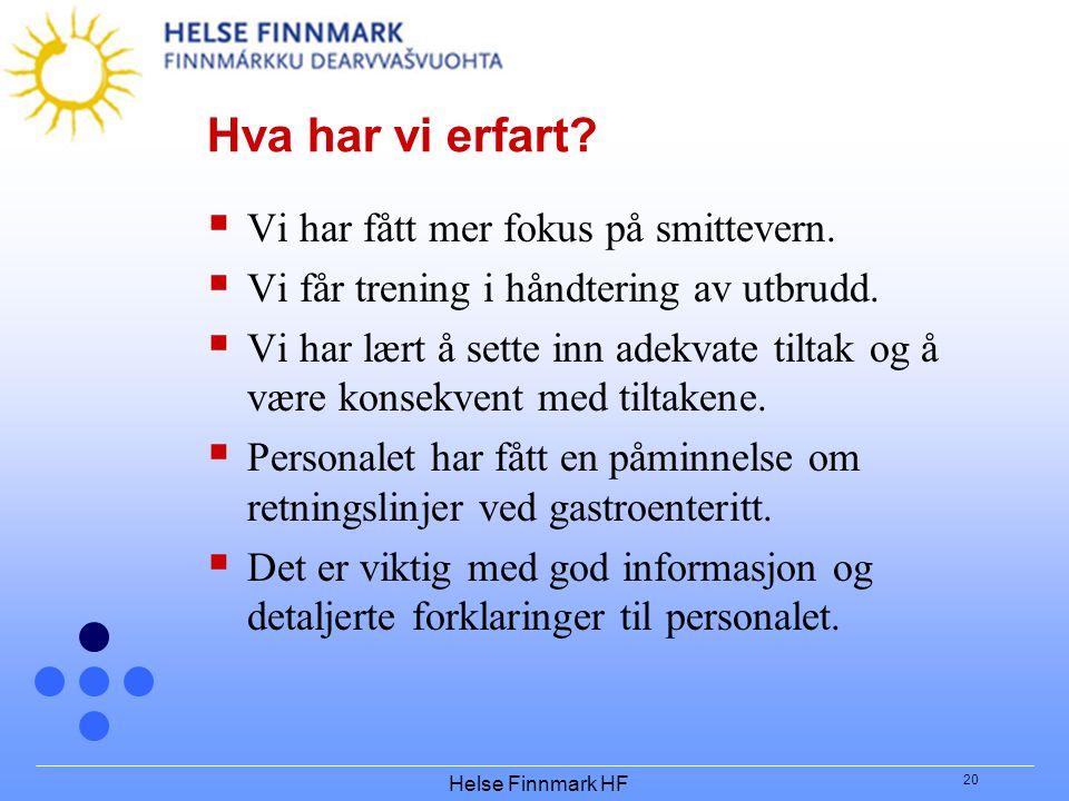 Helse Finnmark HF 20 Hva har vi erfart?  Vi har fått mer fokus på smittevern.  Vi får trening i håndtering av utbrudd.  Vi har lært å sette inn ade
