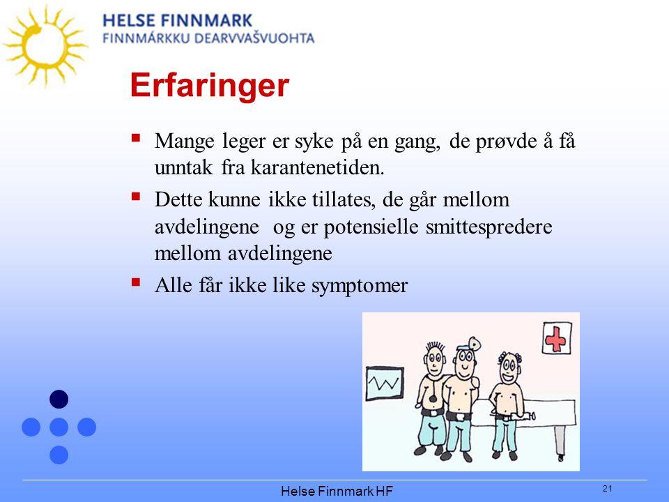 Helse Finnmark HF 21 Erfaringer  Mange leger er syke på en gang, de prøvde å få unntak fra karantenetiden.  Dette kunne ikke tillates, de går mellom