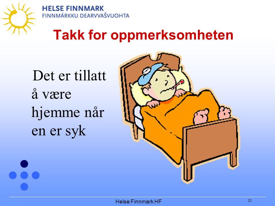 Helse Finnmark HF 22 Takk for oppmerksomheten Det er tillatt å være hjemme når en er syk