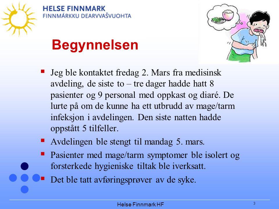 Helse Finnmark HF 3 Begynnelsen  Jeg ble kontaktet fredag 2. Mars fra medisinsk avdeling, de siste to – tre dager hadde hatt 8 pasienter og 9 persona