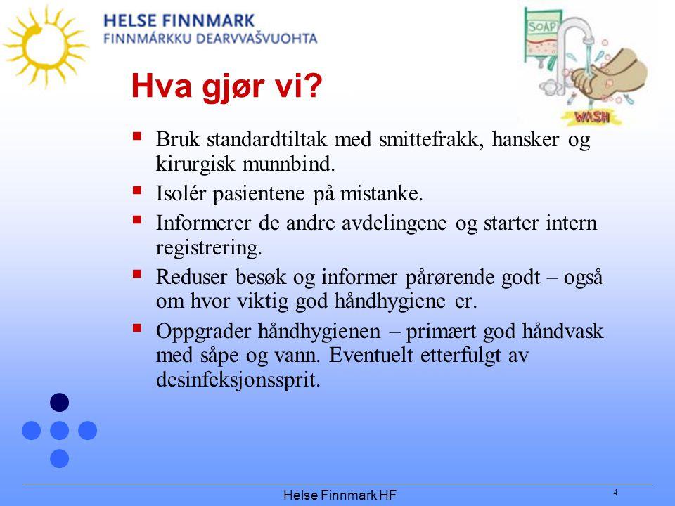 Helse Finnmark HF 4 Hva gjør vi?  Bruk standardtiltak med smittefrakk, hansker og kirurgisk munnbind.  Isolér pasientene på mistanke.  Informerer d