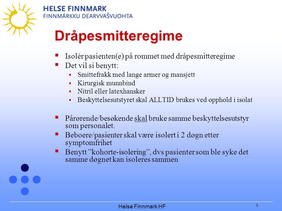 Helse Finnmark HF 5 Dråpesmitteregime  Isolér pasienten(e) på rommet med dråpesmitteregime  Det vil si benytt:  Smittefrakk med lange armer og mans