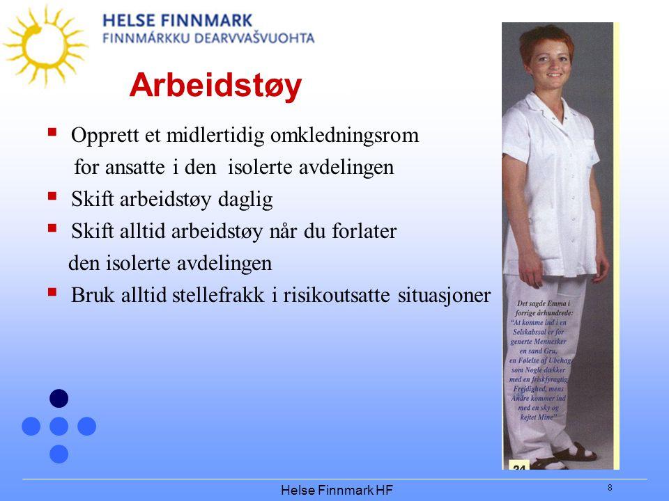 Helse Finnmark HF 8 Arbeidstøy  Opprett et midlertidig omkledningsrom for ansatte i den isolerte avdelingen  Skift arbeidstøy daglig  Skift alltid