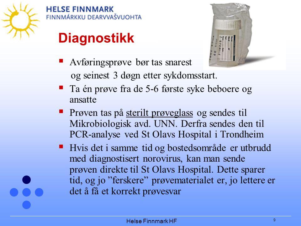 Helse Finnmark HF 9 Diagnostikk  Avføringsprøve bør tas snarest og seinest 3 døgn etter sykdomsstart.  Ta én prøve fra de 5-6 første syke beboere og