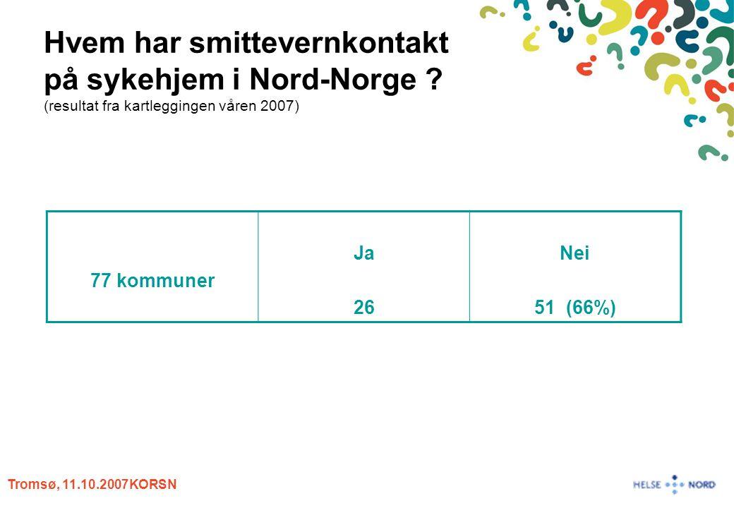 Tromsø, 11.10.2007KORSN Hvem har smittevernkontakt på sykehjem i Nord-Norge ? (resultat fra kartleggingen våren 2007) 77 kommuner Ja 26 Nei 51 (66%)