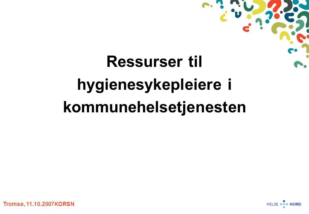 Tromsø, 11.10.2007KORSN Ressurser til hygienesykepleiere i kommunehelsetjenesten