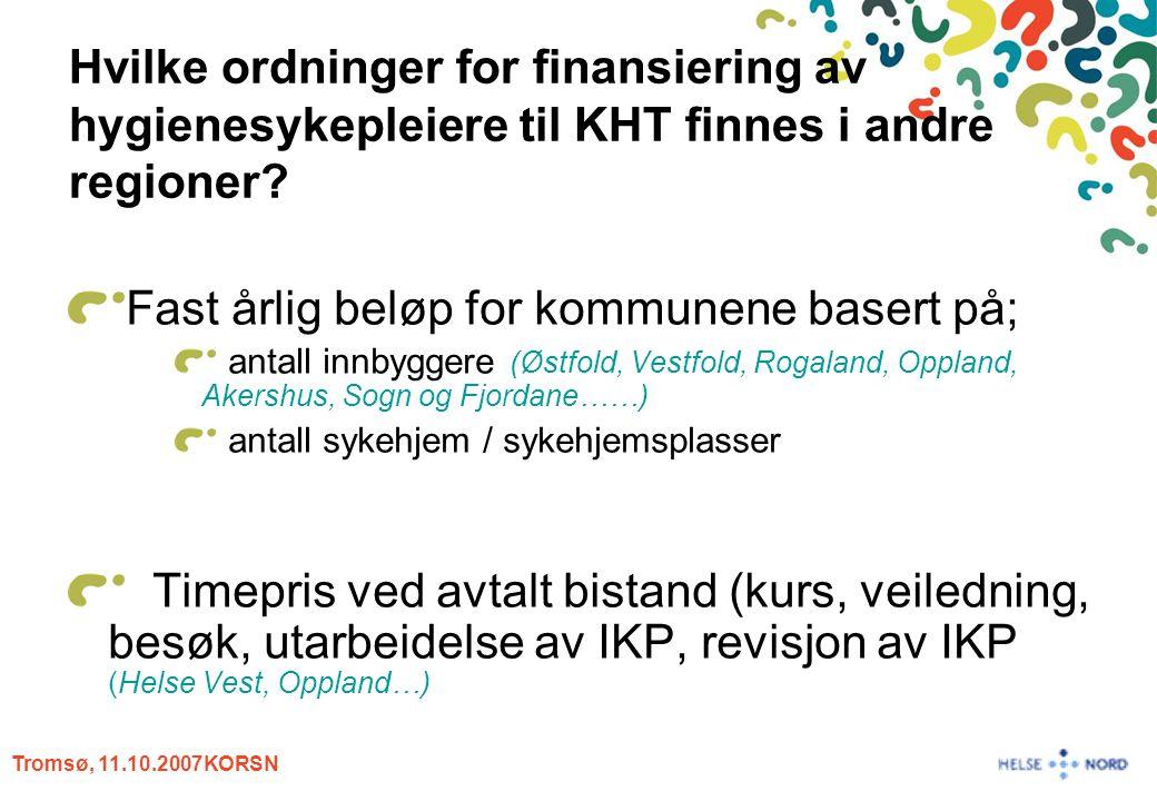 Tromsø, 11.10.2007KORSN Hvilke ordninger for finansiering av hygienesykepleiere til KHT finnes i andre regioner? Fast årlig beløp for kommunene basert