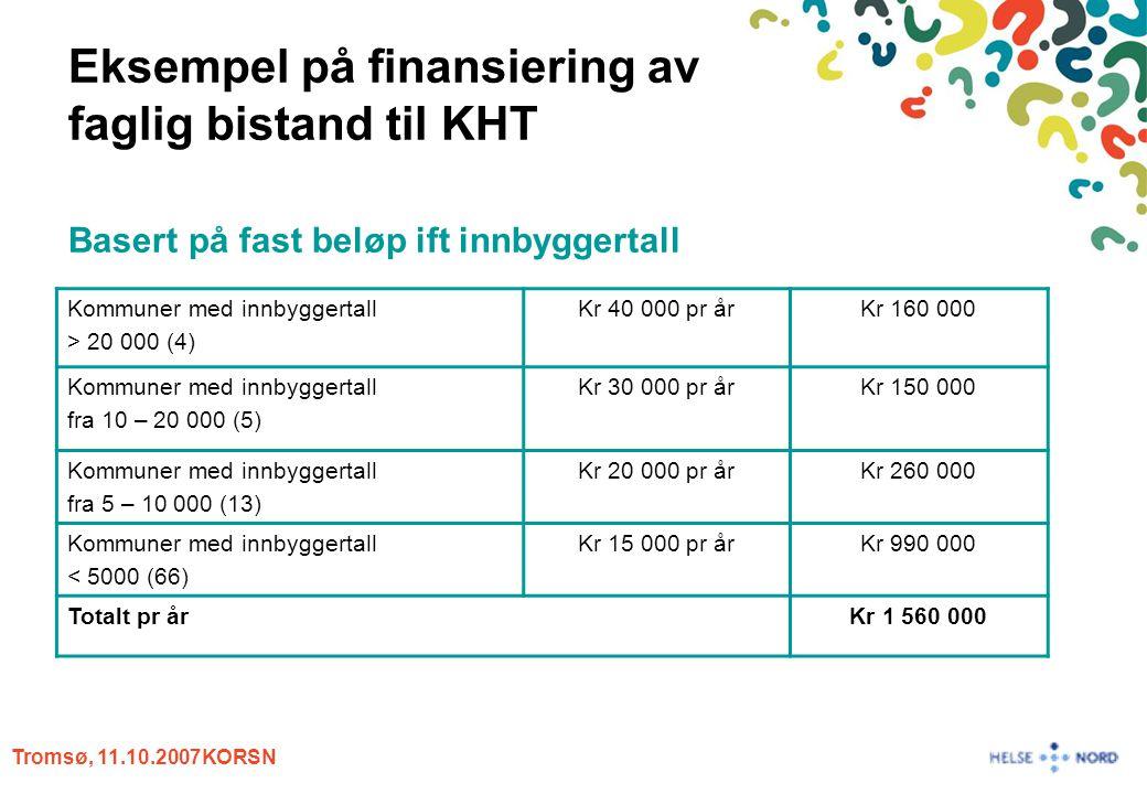 Tromsø, 11.10.2007KORSN Eksempel på finansiering av faglig bistand til KHT Basert på fast beløp ift innbyggertall Kommuner med innbyggertall > 20 000