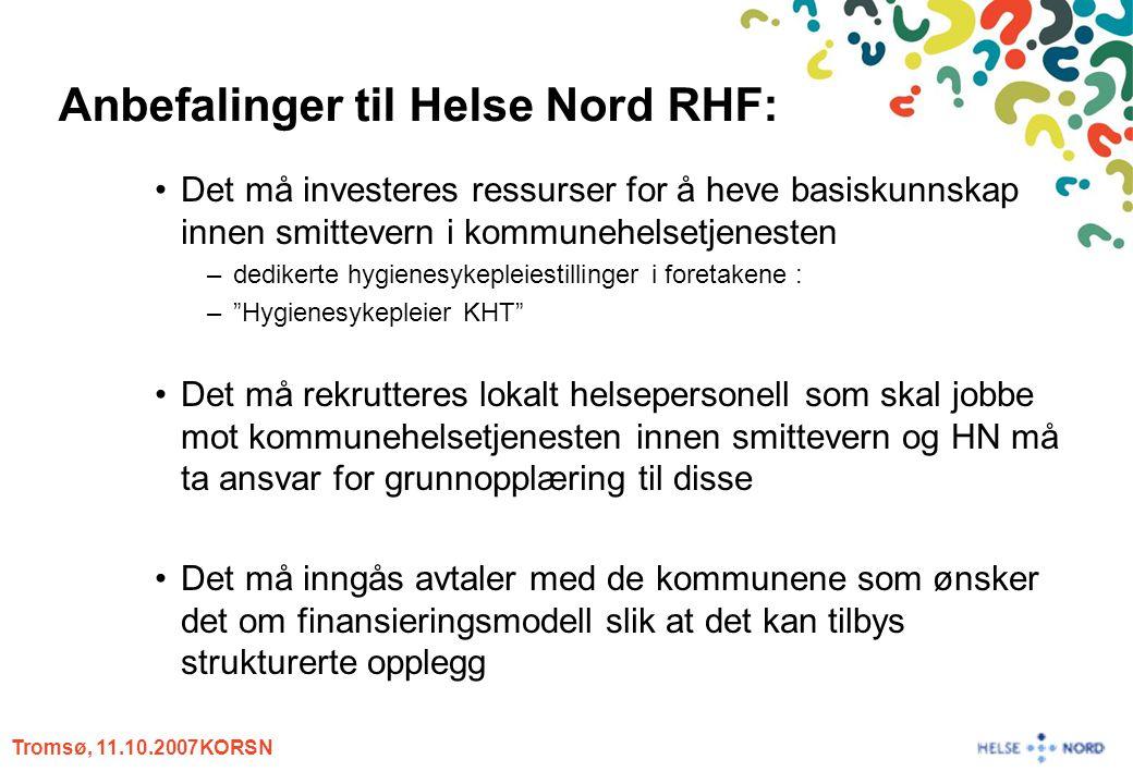 Tromsø, 11.10.2007KORSN Anbefalinger til Helse Nord RHF: Det må investeres ressurser for å heve basiskunnskap innen smittevern i kommunehelsetjenesten