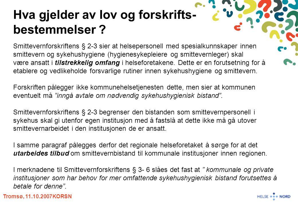 Tromsø, 11.10.2007KORSN Fakta om bostedsområdene i foretakene Kilde: Kommunenes nettsider, E-post og telefon til enkelte kommuner Foretak Antall kommuner i bosteds- områdene Innbyggere i bosteds- områdene (2006) Antall sykehjem Antall sykehjems- plasser (inkl korttidspl.) Helgelandssykehuset HF1877 82426817 Nordlandssykehuset HF21132 292351312 UNN HF30179 726501731 Helse Finnmark HF1972 92824709 Totalt88462 7701354569
