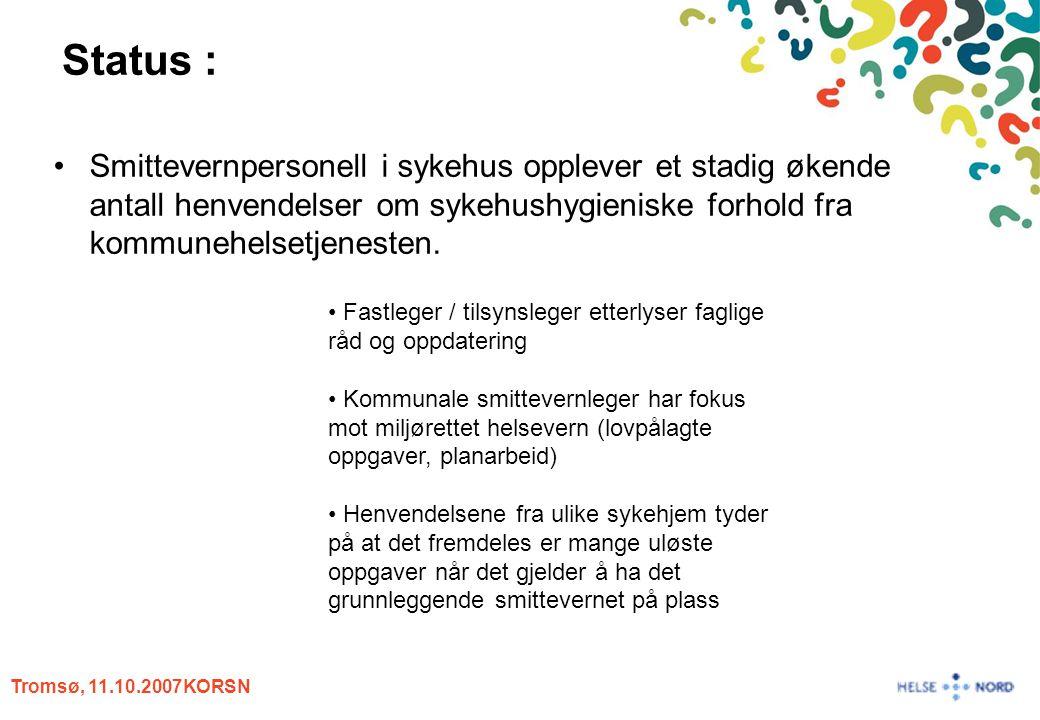 Tromsø, 11.10.2007KORSN Anbefalinger til Helse Nord RHF: Det må investeres ressurser for å heve basiskunnskap innen smittevern i kommunehelsetjenesten –dedikerte hygienesykepleiestillinger i foretakene : – Hygienesykepleier KHT Det må rekrutteres lokalt helsepersonell som skal jobbe mot kommunehelsetjenesten innen smittevern og HN må ta ansvar for grunnopplæring til disse Det må inngås avtaler med de kommunene som ønsker det om finansieringsmodell slik at det kan tilbys strukturerte opplegg
