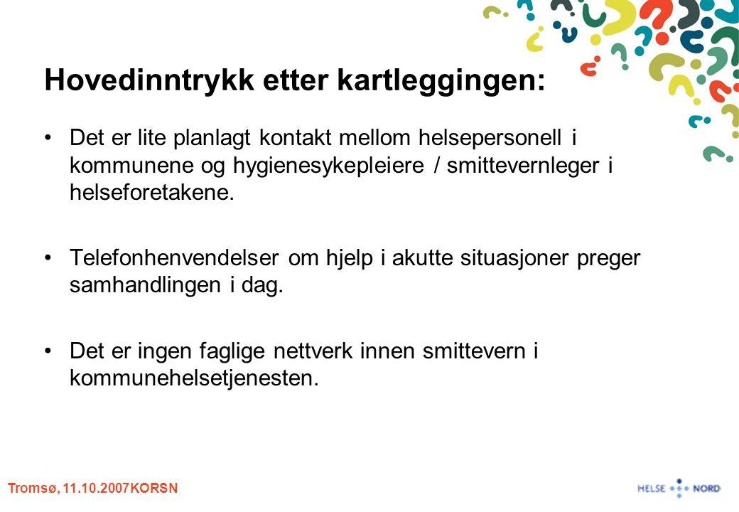 Tromsø, 11.10.2007KORSN Hovedinntrykk etter kartleggingen: Det er lite planlagt kontakt mellom helsepersonell i kommunene og hygienesykepleiere / smit