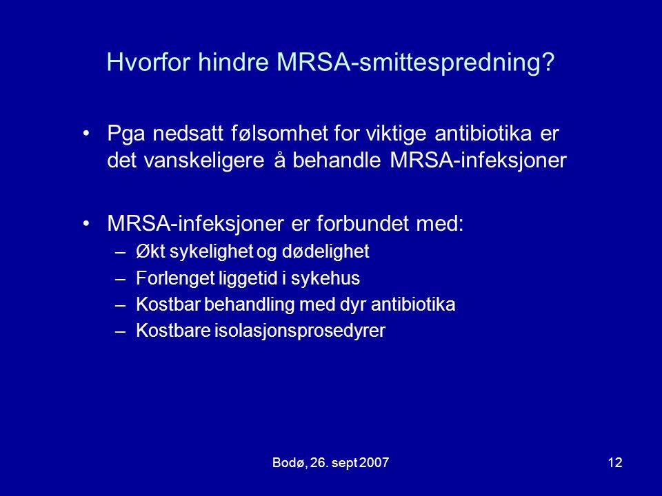 Bodø, 26. sept 200712 Hvorfor hindre MRSA-smittespredning? Pga nedsatt følsomhet for viktige antibiotika er det vanskeligere å behandle MRSA-infeksjon