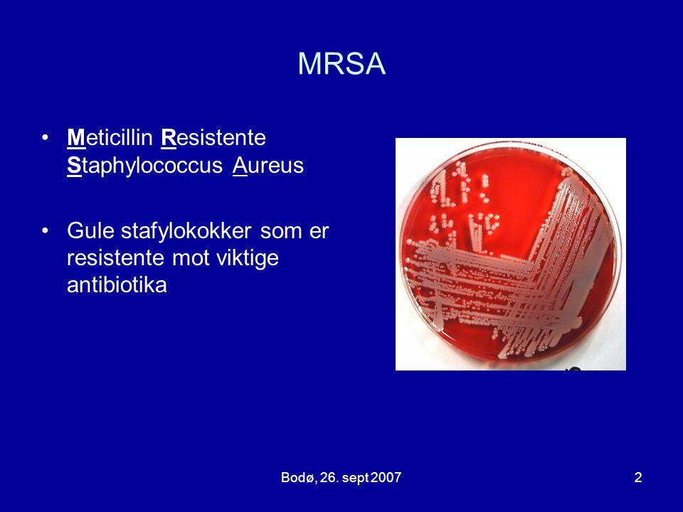 Bodø, 26. sept 20072 MRSA Meticillin Resistente Staphylococcus Aureus Gule stafylokokker som er resistente mot viktige antibiotika