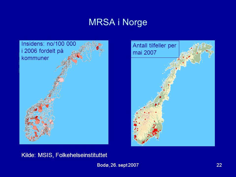 Bodø, 26. sept 200722 MRSA i Norge Insidens (no./100000) i 2006 fordelt på kommuner Antall tilfeller hittil i år Insidens: no/100 000 i 2006 fordelt p
