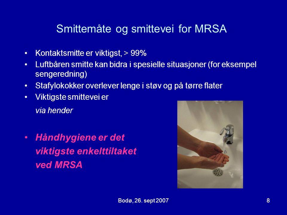 Bodø, 26. sept 20078 Smittemåte og smittevei for MRSA Kontaktsmitte er viktigst, > 99% Luftbåren smitte kan bidra i spesielle situasjoner (for eksempe